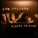 LOW CULTURE-Places To Hide LP