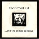 CONFIRMED KILL-...And The Crimes Continue 7''